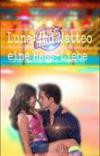 Luna und Matteo eine Hassliebe (beendet) by LylyLovesCats