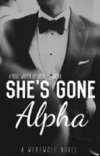 She's Gone Alpha  by Queen__Writer