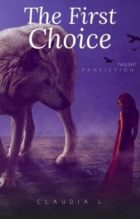 'The First Choice' (Twilight Fanfiction) by ClaudiaL_