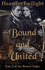 Bound and United - Part three in the Bound Series by heartfortwilight