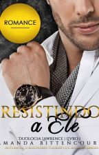 Resistindo a Ele by Amanda_Bittencourt