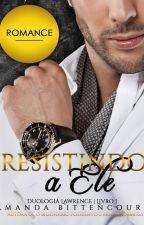 Resistindo a Ele (DL #1) by Amanda_Bittencourt