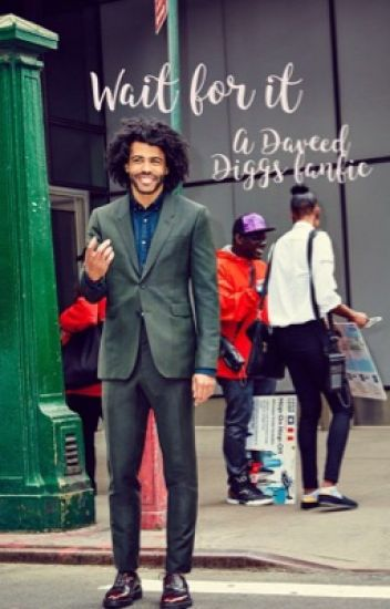 Wait for it || A Daveed Diggs Fanfic // ON HIATUS