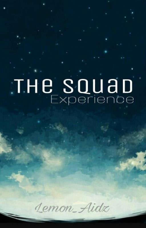 The Squad Experience by Lemon_Aidz
