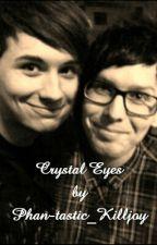 Crystal Eyes || phan || ~DISCONTINUED~ by Phan-tastic_Killjoy
