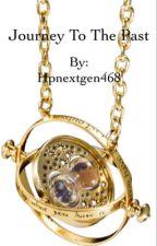 Journey To The Past: A Harry Potter Next Generation Fanfic by Hpnextgen468