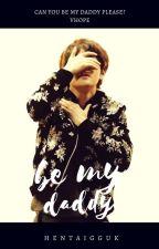 BE MY DADDY || VHOPE by HENTAIGGUK