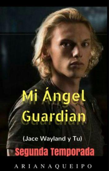 Mi ángel guardián (2da temporada de desconocidos) (Jace Wayland/Herondale y tu)