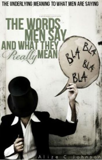 The Words Men Say And What They Really Mean