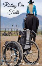 Riding On Faith by horsesareawsome2017