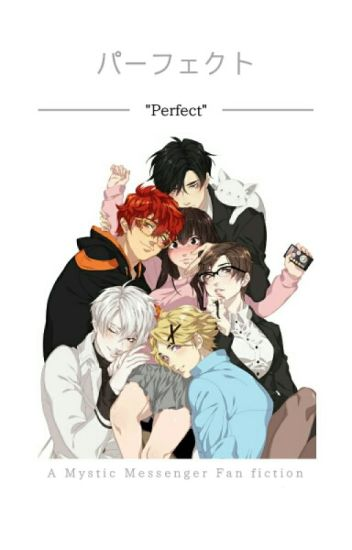 "「 ""Perfect"" 」 Mystic Messenger X Reader"