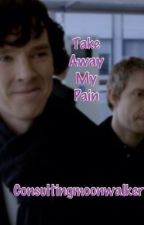 Take Away My Pain (Johnlock/ Mystrade) by consultingmoonwalker