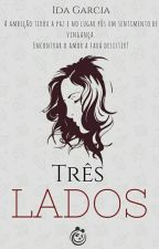 Três Lados (Em revisão) by idagarcia1981