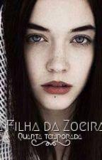 A Filha da Zoera - 4° Temporada by MariaFernandaGomes6