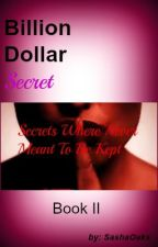 Billion Dollar Secret (The Billionair's Big Phat Secret Sequel) by SashaOaks