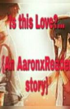 Is this Love? //(AaronxReader)// (MyStreet) by Clarity_sama