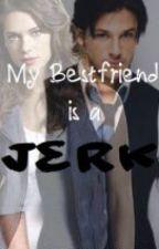 My Bestfriend is a Jerk by biscuitmonster
