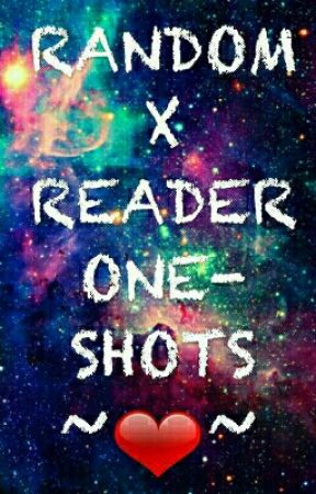 Random X Reader One-Shots [DISCONTINUED] by pixelcake5