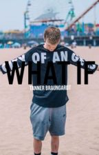 What If? -Tanner Braungardt-  by FanFicCentral4