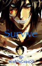 - Survive | Attack On Titan - by WaffleCake00