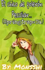 El chico del Polerón peculiar (FNAFHS) Springtrap y Tú (Cancelada) by Monsshi