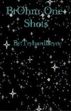 BrOhm One-Shots by ChilledLirious