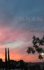 sitting on the edge   creative writing by -behindthesea