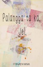 Palangga ta ka, Jel. by itinadhana