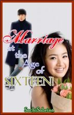 Marriage at the Age of Sixteen! (ON-GOING) by SachiSabrina