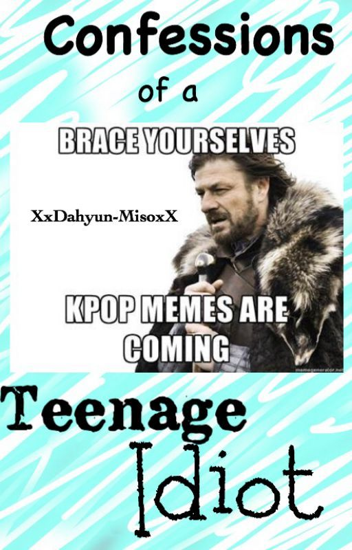 Confessions of a Teenage Idiot || Admin by XxDahyun-MisoxX