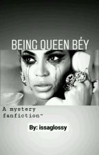 Being Queen B {Book 1}:// COMPLETED by issaglossy