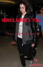 Hero||Lauren x You|| by -infatuation-