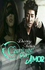 CAMBIAR POR AMOR by DianeyJunus