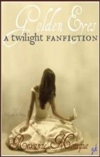 Golden Eyes A TWILIGHT FANFICTION by reading_rexy