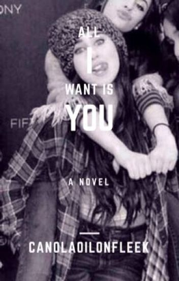 All I want is you(Camren)