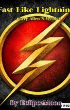 Fast Like Lightning  ( Barry Allen/ The Flash X Reader )  by Scarlette_Night