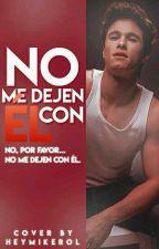 No Me Dejen Con Él [Mikerol] by NALGASDERONDA