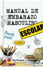 MANUAL DE EMBARAZO MASCULINO [ESCOLAR] -TayFrost by TayFrost