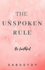 The Unspoken Rule (Be faithful) by Sabssydy
