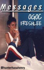 Messages- OGOC/FRESHLEE by HunterHasAHenry