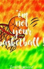 Im Not Your Basketball [ #Wattys2016 ] by farishtagiovane