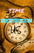 TIME BETWEEN US by xristianbryan25
