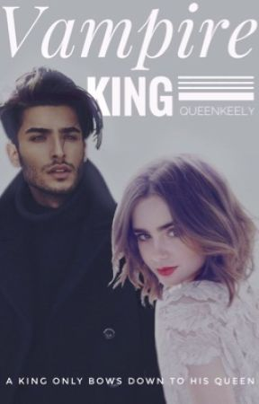 Vampire King|| Wattys2017 by QueenKeely
