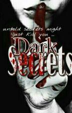 Dark Secrets (Completed) by mhaja-rot22
