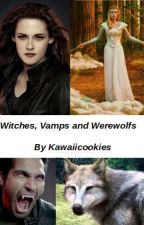 Witches, Vamps and Werewolfs (On Hold) by KawaiiCookies2004