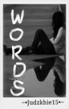 WORDS by judzkhie15