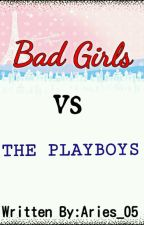 Bad Girls vs The Playboys by Aries_05