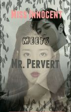 Ms. Innocent meet Mr. Pervert by missbayaniiscrazy