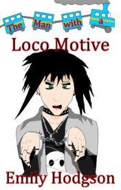 The Man with a Loco Motive by EmilyHodgson