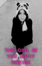 The Girl In The Dirty Onesie by MissLaurenMJauregui